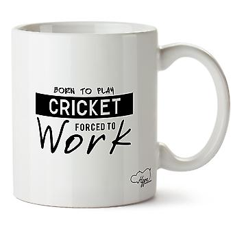 Hippowarehouse Born To Play Cricket Forced To Work Printed Mug Cup Ceramic 10oz