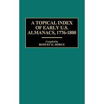 A Topical Index of Early U.S. Almanacs 17761800 by Dodge & Robert K.