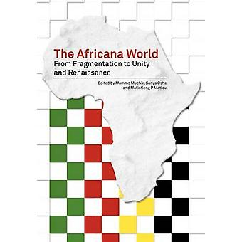 The Africana World. from Fragmentation to Unity and Renaissance by Muchie & Mammo