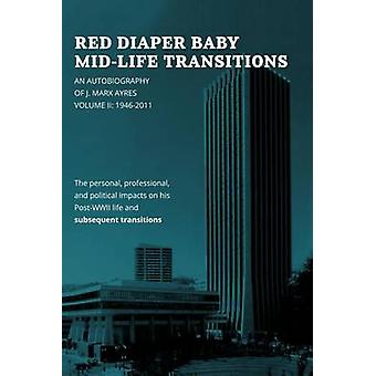 Rød bleie Baby MidLife overganger en selvbiografi av J. Marx Ayres volum 2 19462011 av Ayres & J. Marx