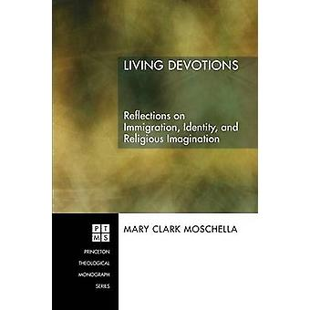 Living Devotions Reflections on Immigration Identity and Religious Imagination by Moschella & Mary Clark