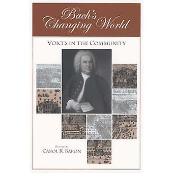 Bachs Changing World Voices in the Community by Baron & Carol K.