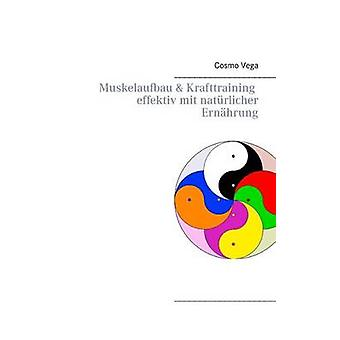 Muskelaufbau Krafttraining Effektiv Mit Natrlicher Ernhrung von Vega & Cosmo
