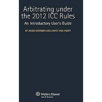 Schlichtend unter den 2012-ICC-Regeln. eine einleitende Benutzerhandbuch von Grierson
