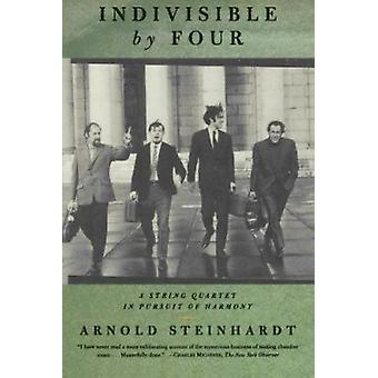 Indivisible by Four - A String Quartet in Pursuit of Harmony by Arnold