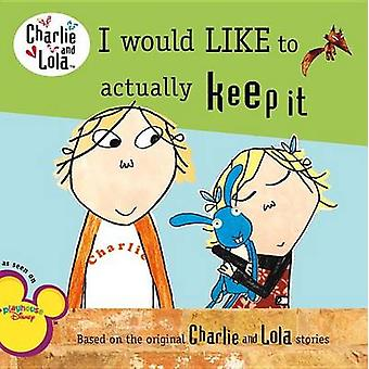 I Would Like to Actually Keep It by Lauren Child - Unknown - Grosset
