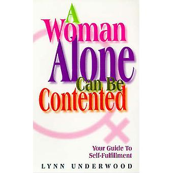 A Woman Alone Contented - Your Guide to Self-fulfillment by Lynn Under