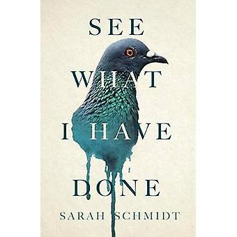 See What I Have Done by Sarah Schmidt - 9780802126597 Book