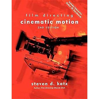 Film Directing Cinematic Motion - A Workshop for Staging Scenes (2nd R