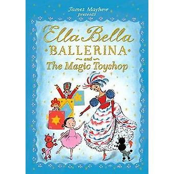Ella Bella Ballerina and the Magic Toyshop by James Mayhew - 97814380