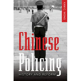 Chinese Policing - History and Reform (1st New edition) by Kam C. Wong