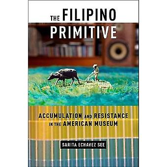 The Filipino Primitive - Accumulation and Resistance in the American M