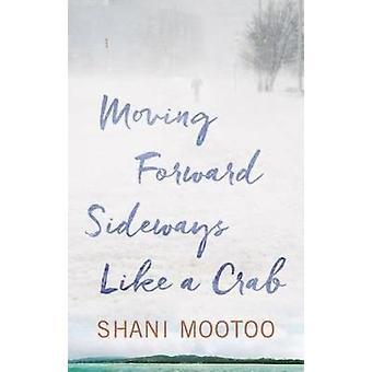 Moving Forward Sideways Like A Crab by Shani Mootoo - 9781617755347 B