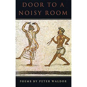 Door to a Noisy Room by Peter Waldor - 9781882295661 Book