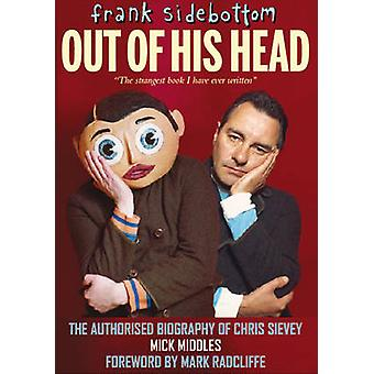 Frank Sidebottom Out of His Head - The Authorised Biography of Chris S