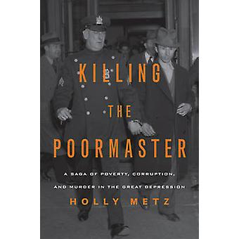 Killing the Poormaster - A Saga of Poverty - Corruption - & Murder in