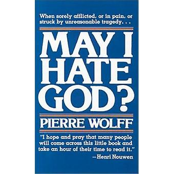 May I Hate God? by Pierre Wolff - 9780809121809 Book