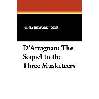 DArtagnan The Sequel to the Three Musketeers by BedfordJones & Henry