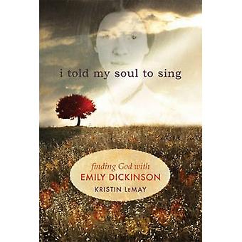 I Told My Soul to Sing - Looking for God with Emily Dickinson by Krist