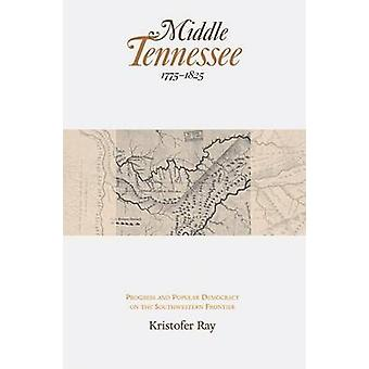 Middle Tennessee - 1775-1825 - Progress and Popular Democracy on the S