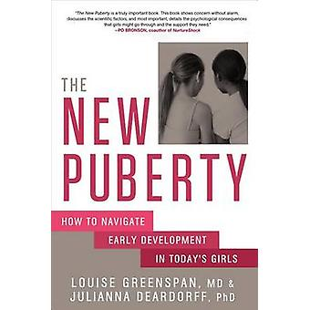 The New Puberty - How to Navigate Early Development in Today's Girls b