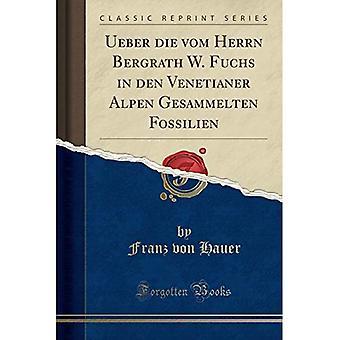 Ueber Die Vom Herrn Bergrath W. Fuchs en Den Venetianer Alpen Gesammelten Fossilien (Reimpresión clásica)