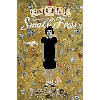 Smoke from Small Fires by Powers & Anne