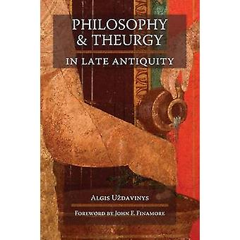 Philosophy and Theurgy in Late Antiquity by UZdavinys & Algis