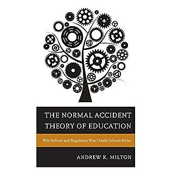 The Normal Accident Theory of Education: Why Reform and Regulation Won't Make Schools Better