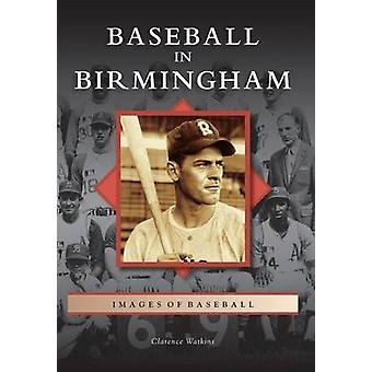Baseball in Birmingham by Clarence Watkins - 9780738566863 Book