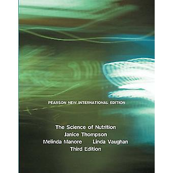 Science of Nutrition The Pearson New International Edition by Janice Thompson & Melinda Manore