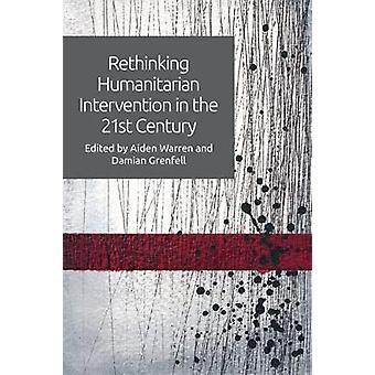 Rethinking Humanitarian Intervention in the 21st Century par Edité par Aiden Warren et édité par Damian Grenfell
