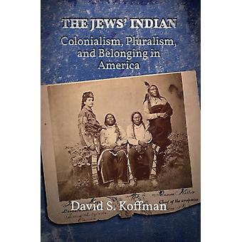 The Jews Indian  Colonialism Pluralism and Belonging in America by David S Koffman