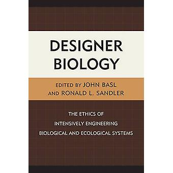 Designer Biology The Ethics of Intensively Engineering Biological and Ecological Systems by Sandler