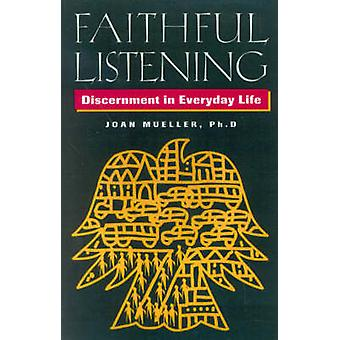 Faithful Listening Discernment in Everyday Life by Mueller & Joan