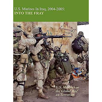 U.S. Marines in Iraq 20042005 Into the Fray by Estes & Kenneth W.