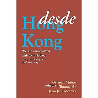 Desde Hong Kong Poets in Conversation with Octavio Paz by Munoz & German