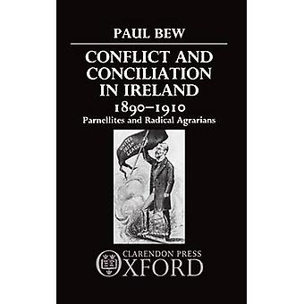 Conflict and Conciliation in Ireland 18901910 Parnellites and Radical Agrarians by Bew & Paul