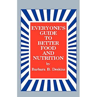 Everyones Guide to Better Food and Nutrition by Deskins & Barbara B.