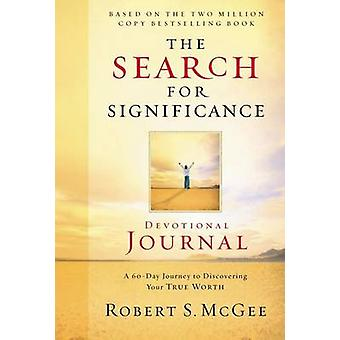 The Search for Significance Devotional Journal A 10Week Journey to Discovering Your True Worth by McGee & Robert S.