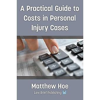 A Practical Guide to Costs in Personal Injury Cases by Hoe & Matthew