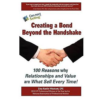 Creating a Bond Beyond the Handshake 100 Reasons Why Relationships and Value are What Sell Every Time by KaelinWestcott & Gina