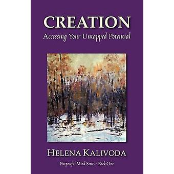 Creation Accessing Your Untapped Potential Purposeful Mind Series  Book One by Kalivoda & Helena
