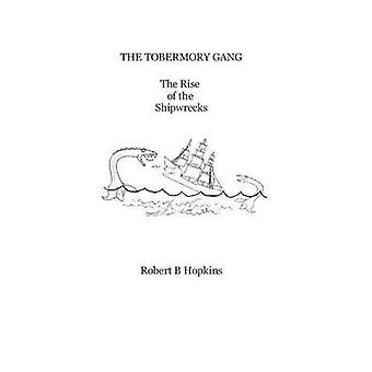 THE TOBERMORY GANG The Rise of the Shipwrecks by Hopkins & Robert B