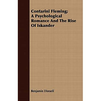 Contarini Fleming A Psychological Romance and the Rise of Iskander by Disraeli & Benjamin