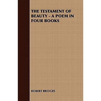 The Testament of Beauty  A Poem in Four Books by Robert Bridges & Bridges