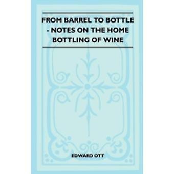 From Barrel To Bottle  Notes On The Home Bottling Of Wine by Ott & Edward