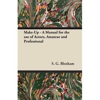 MakeUp  A Manual for the use of Actors Amateur and Professional by Baird & John F.