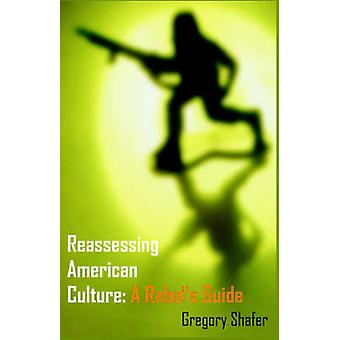 Reassessing American Culture A Rebels Guide by Shafer & Gregory