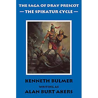 The Spikatur Cycle The Saga of Dray Prescot Omnibus 7 by Akers & Alan Burt